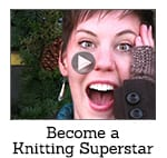 Become a Knitting Superstar Video Class Thumbnail